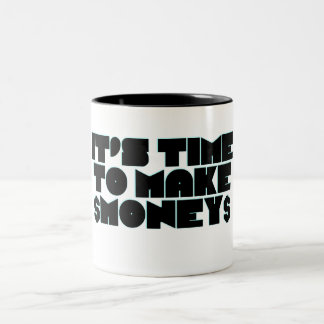 It's time to make money Two-Tone coffee mug