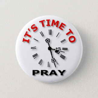 It's Time To Pray 2 Inch Round Button