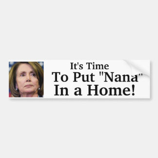 "It's Time To Put ""Nana"" In a Home! Bumper Sticker"