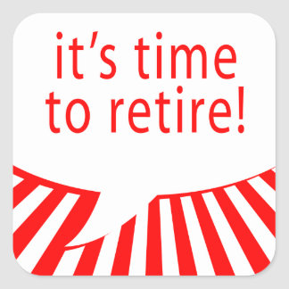 it's time to retire! (comic bubble) square sticker