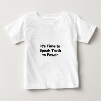 It's Time to Speak Truth To Power Baby T-Shirt