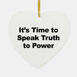 It's Time to Speak Truth To Power Ceramic Heart Ornament