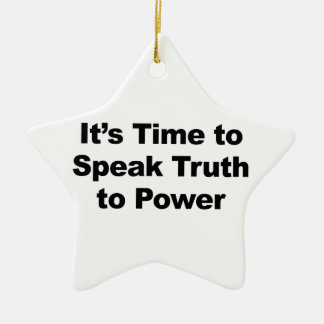 It's Time to Speak Truth To Power Ceramic Star Ornament