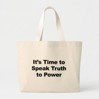 It's Time to Speak Truth To Power Large Tote Bag