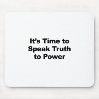 It's Time to Speak Truth To Power Mouse Pad