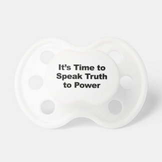 It's Time to Speak Truth To Power Pacifier
