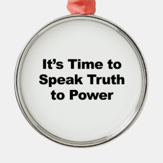 It's Time to Speak Truth To Power Silver-Colored Round Ornament