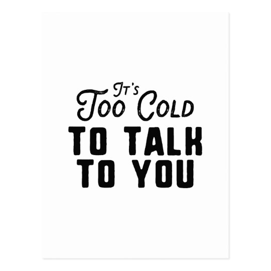 It's Too Cold To Talk To You Postcard