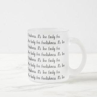 It's Too Early For Foolishness Mug