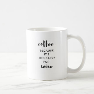 It's too early for WINE Coffee Mug