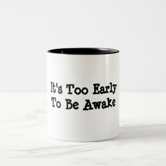It's Too Early To Be Awake Two-Tone Coffee Mug