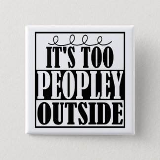 It's Too Peopley Outside Introverts Button