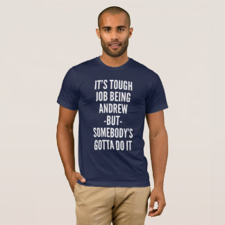 It's tough job being Andrew T-Shirt