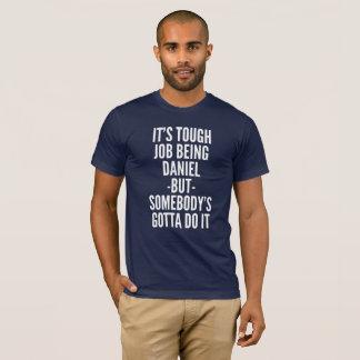It's tough job being Daniel T-Shirt