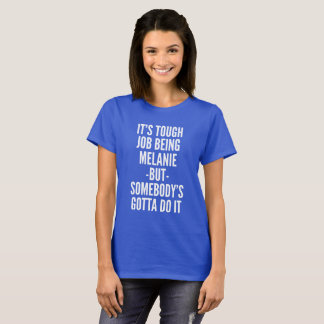 It's tough job being Melanie T-Shirt
