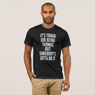 It's tough job being Thomas T-Shirt