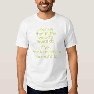 It's true Bears do that in the If you, wer... Tshirt