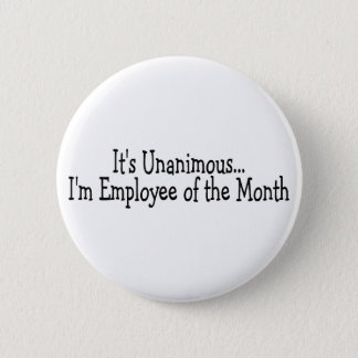 Its Unanimous Im Employee Of The Month 2 Inch Round Button