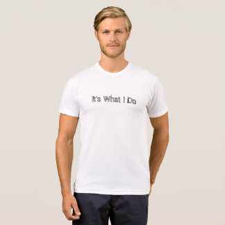 It's what I do t-shirt poly cotton short sleeved