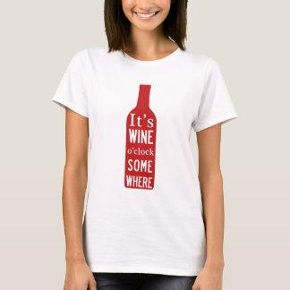 Its Wine 'o Clock Somewhere T-Shirt