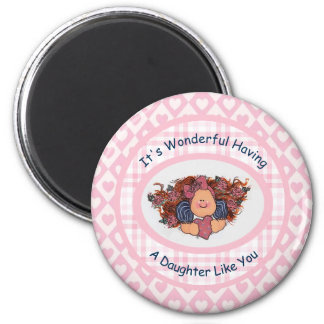 It's Wonderful Having a Daughter Like You 2 Inch Round Magnet