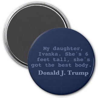 "Ivanka Has The Best Body, 3"" Round Magnet"