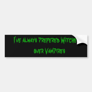 I've always prefered Witches    over Vampires Bumper Stickers