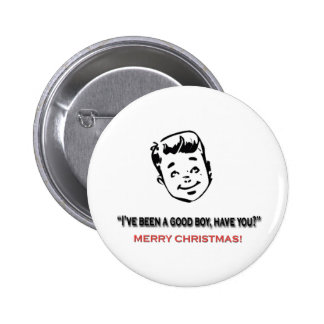 I've been a good boy, have you? 2 inch round button