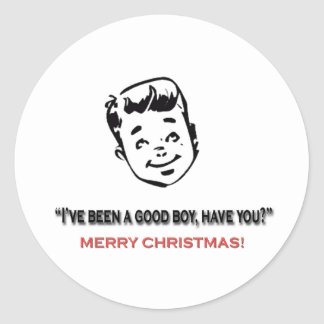 I've been a good boy, have you? classic round sticker