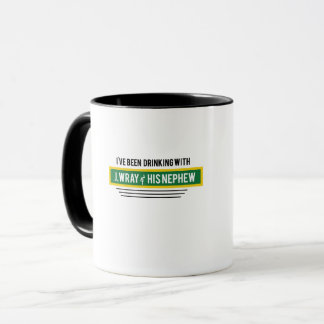 I've been Drinking with J, Wray and his Nephew Mug