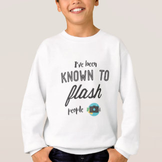 I've been known to flash people sweatshirt