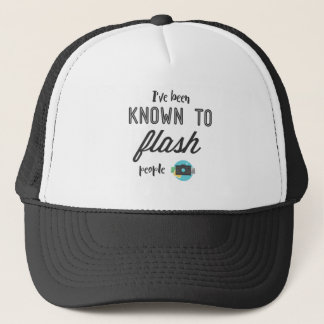 I've been known to flash people trucker hat