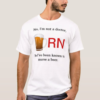 I've been known to Nurse a Beer T-Shirt