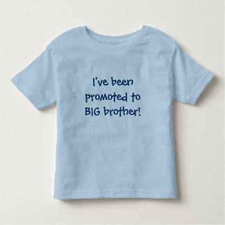 I've been promoted to BIG brother! Toddler T-shirt