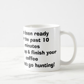 I've been ready for the past 10 minutesHurry up... Coffee Mug