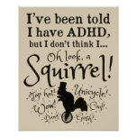 I've been told I have ADHD...Squirrel! Funny Poster