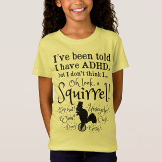 I've been told I have ADHD...Squirrel! Funny T-Shirt