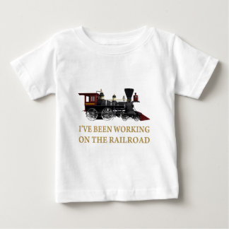I've Been Working On The Railroad Baby T-Shirt