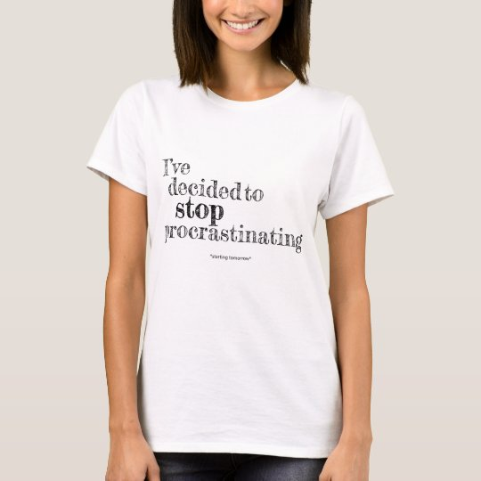 I've Decided to Stop Procrastinating Women's Shirt