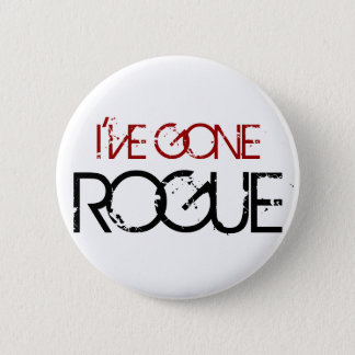 I'VE GONE ROGUE 2 INCH ROUND BUTTON