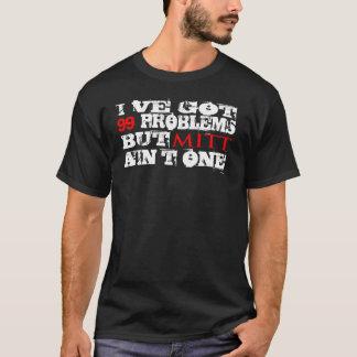 I'VE GOT 99 PROBLEMS BUT MITT AIN'T ONE T-Shirt