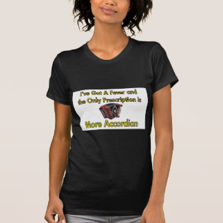 I've Got a Fever and  . . . More Accordion T-Shirt