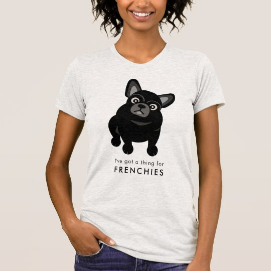 I've got a thing for Frenchies French Bulldog T-Shirt