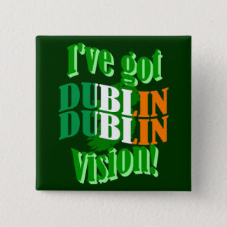 I've got Dublin vision 2 Inch Square Button