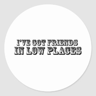 I'VE GOT FRIENDS IN LOW PLACES CLASSIC ROUND STICKER