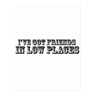 I'VE GOT FRIENDS IN LOW PLACES POSTCARD