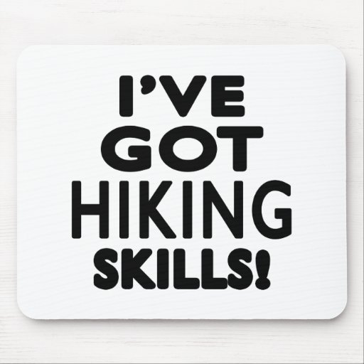 I've Got Hiking Skills Mouse Pad