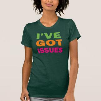 I've Got Issues T-shirts