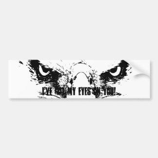 I've Got My Eagle Eyes on You - Bumper Sticker
