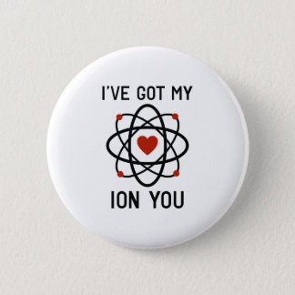 I've Got My Ion You 2 Inch Round Button